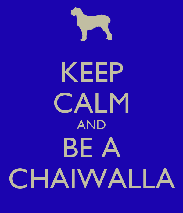 KEEP CALM AND BE A CHAIWALLA