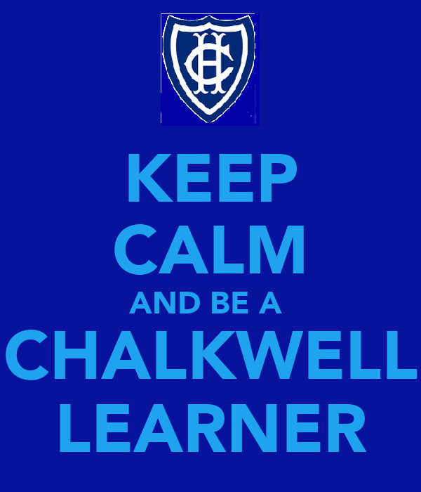 KEEP CALM AND BE A  CHALKWELL LEARNER