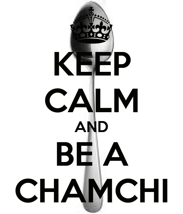 KEEP CALM AND BE A CHAMCHI