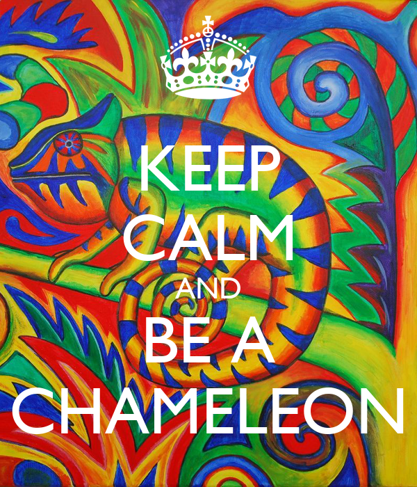 KEEP CALM AND BE A CHAMELEON