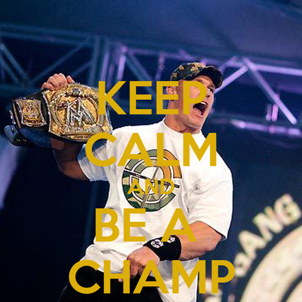 KEEP CALM AND BE A  CHAMP