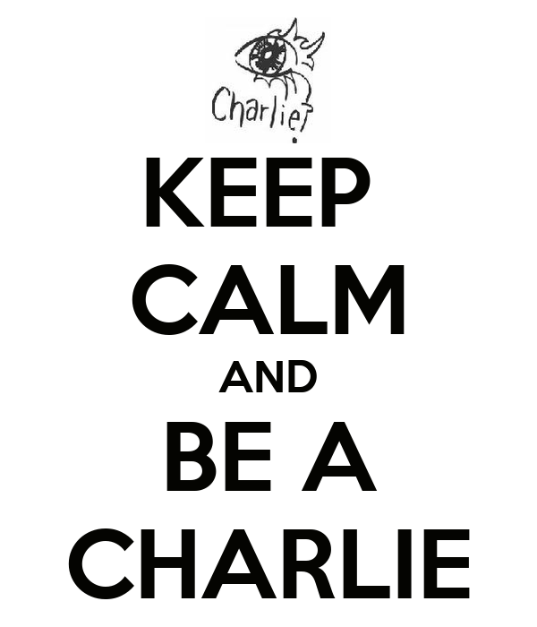 KEEP  CALM AND BE A CHARLIE