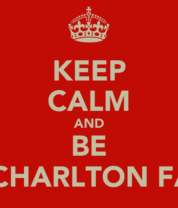KEEP CALM AND BE A CHARLTON FAN