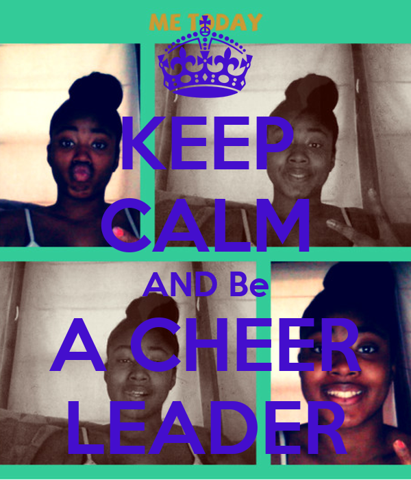 KEEP CALM AND Be A CHEER LEADER
