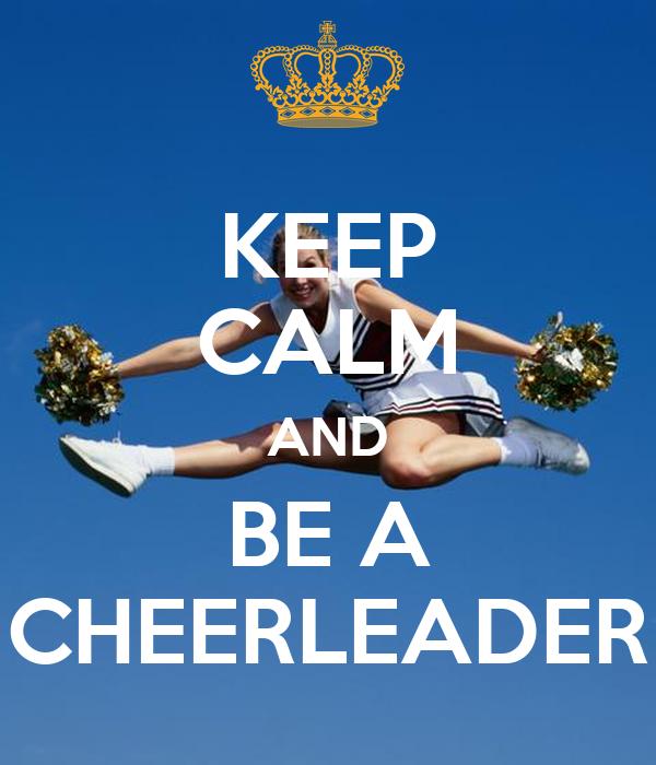 KEEP CALM AND BE A CHEERLEADER
