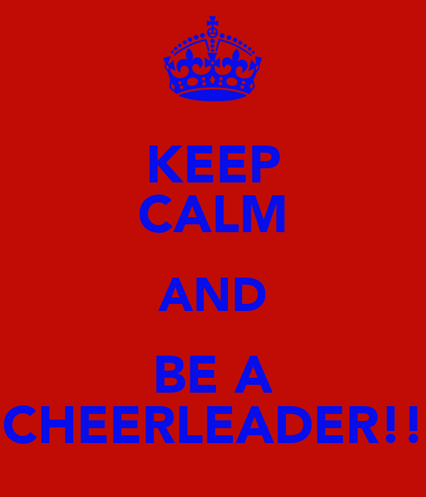 KEEP CALM AND BE A CHEERLEADER!!