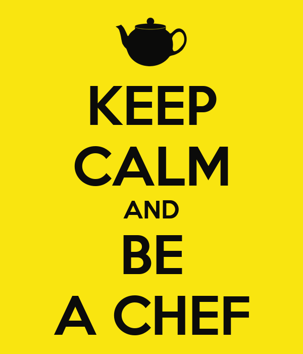 KEEP CALM AND BE A CHEF