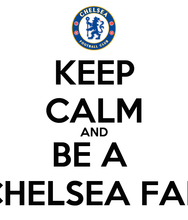 KEEP CALM AND BE A  CHELSEA FAN