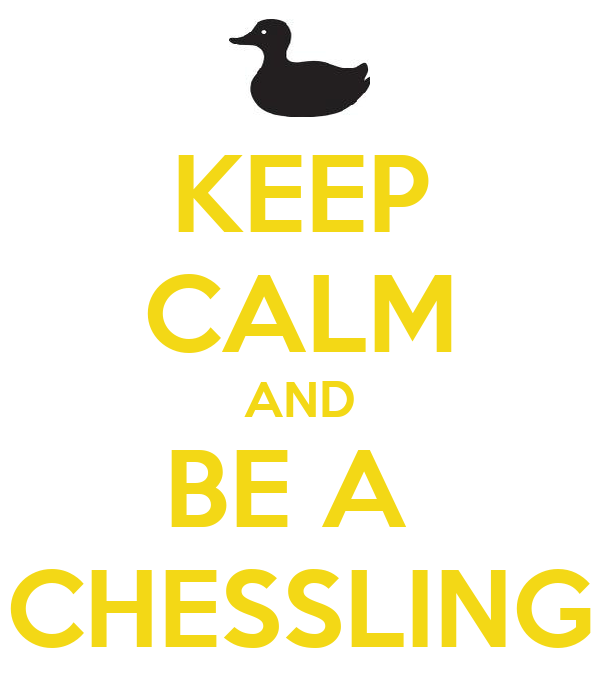 KEEP CALM AND BE A  CHESSLING