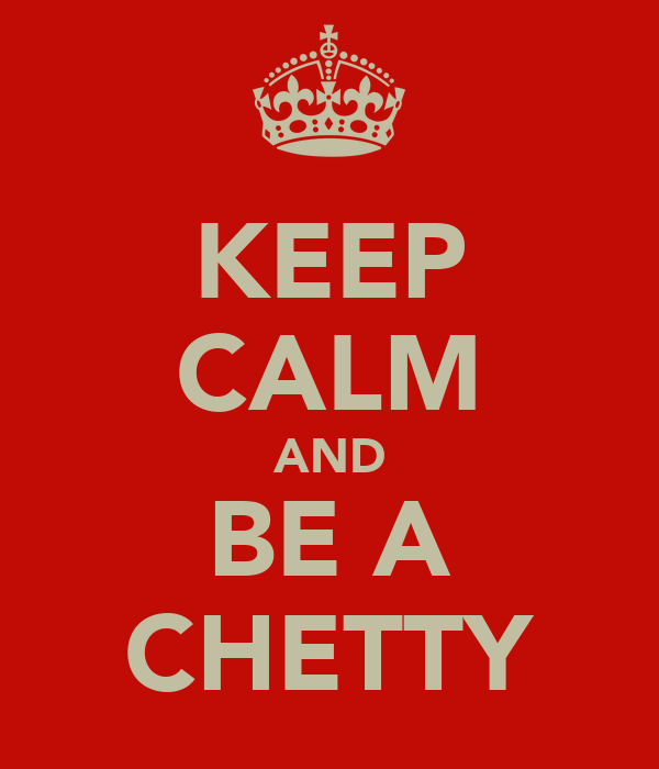 KEEP CALM AND BE A CHETTY