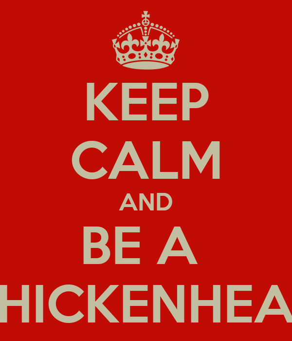 KEEP CALM AND BE A  CHICKENHEAD