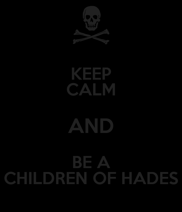 KEEP CALM AND BE A CHILDREN OF HADES