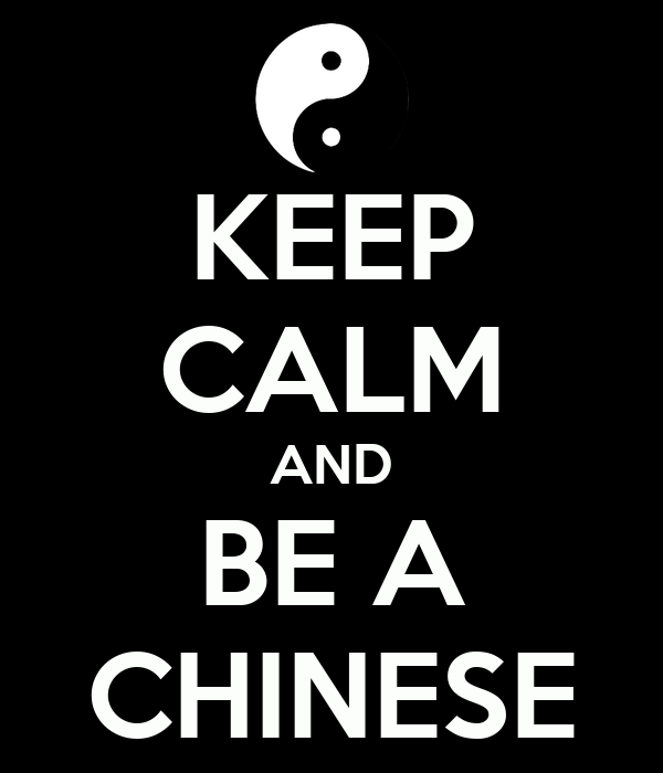 KEEP CALM AND BE A CHINESE