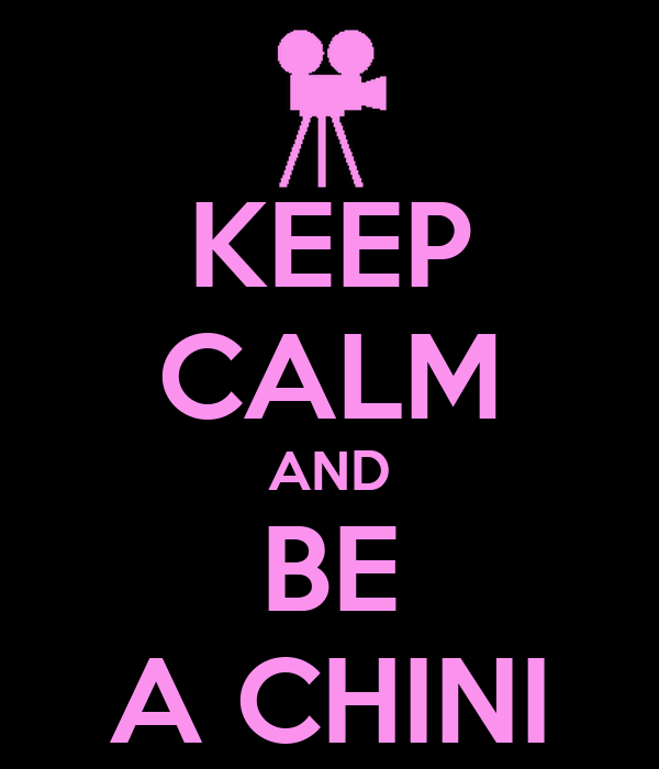 KEEP CALM AND BE A CHINI