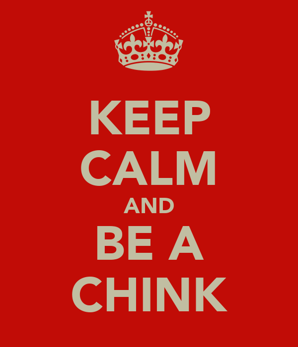 KEEP CALM AND BE A CHINK