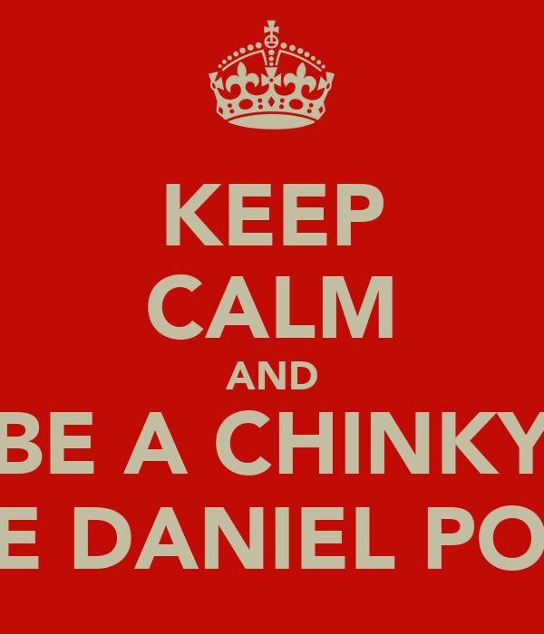 KEEP CALM AND BE A CHINKY LIKE DANIEL POON