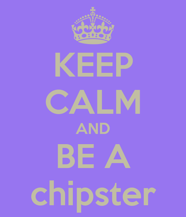 KEEP CALM AND BE A chipster