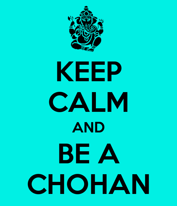 KEEP CALM AND BE A CHOHAN