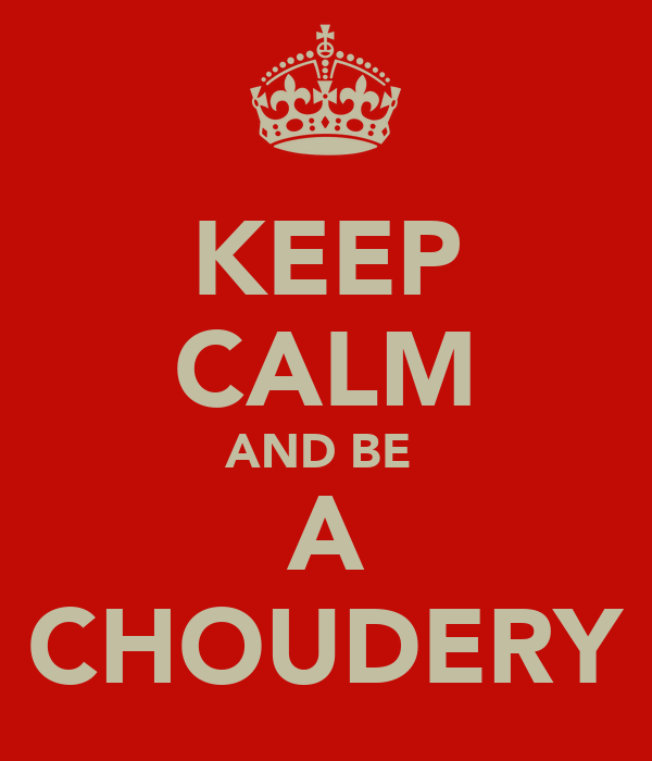 KEEP CALM AND BE  A CHOUDERY