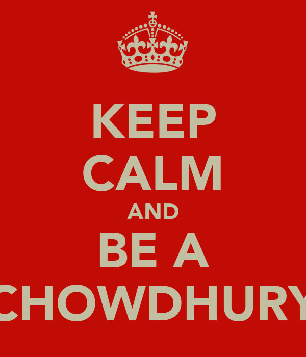 KEEP CALM AND BE A CHOWDHURY