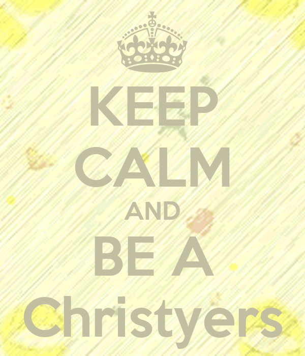 KEEP CALM AND BE A Christyers