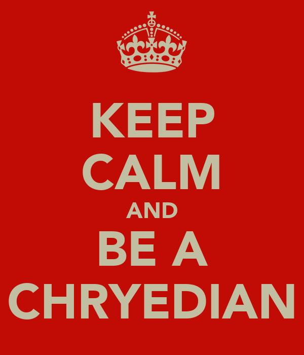 KEEP CALM AND BE A CHRYEDIAN