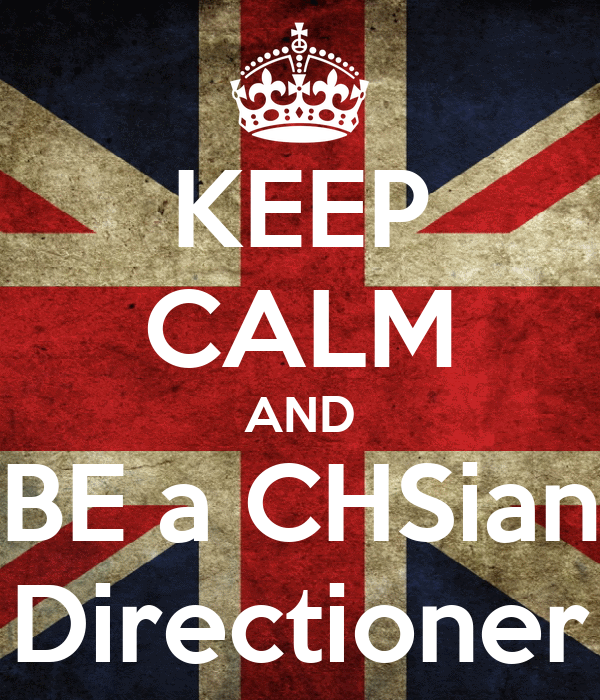 KEEP CALM AND BE a CHSian Directioner
