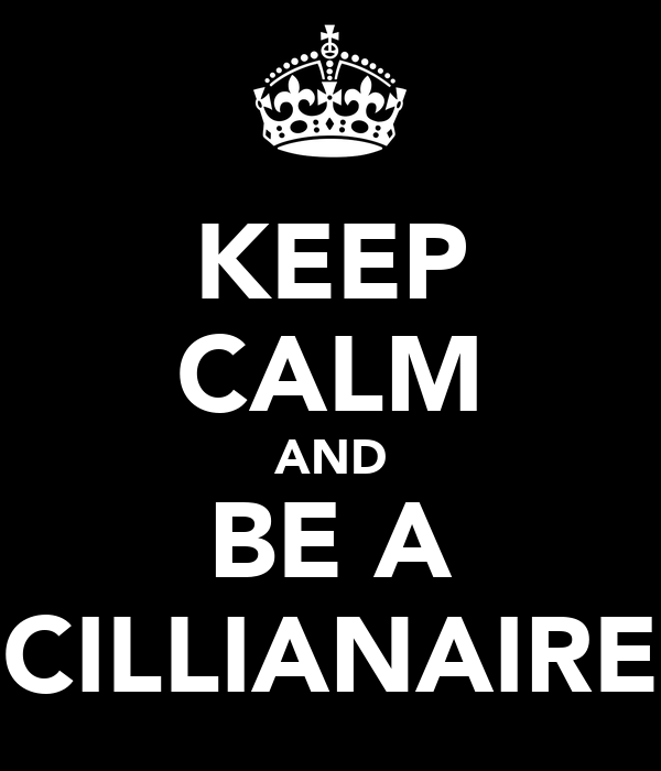 KEEP CALM AND BE A CILLIANAIRE