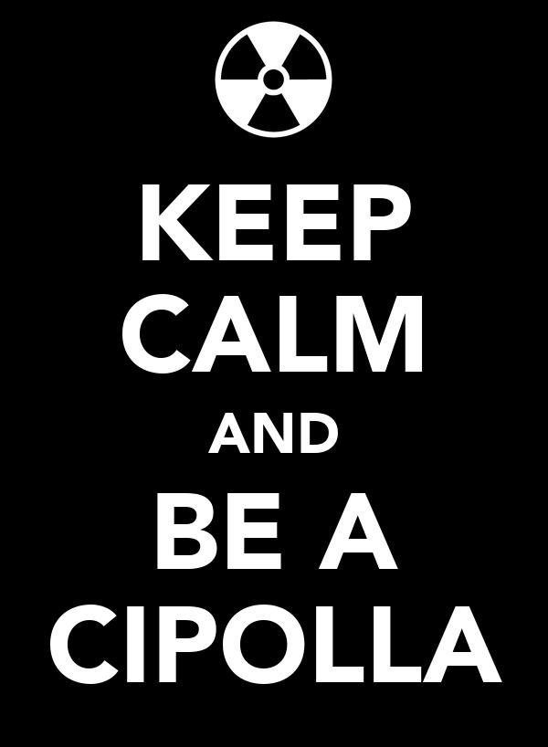 KEEP CALM AND BE A CIPOLLA