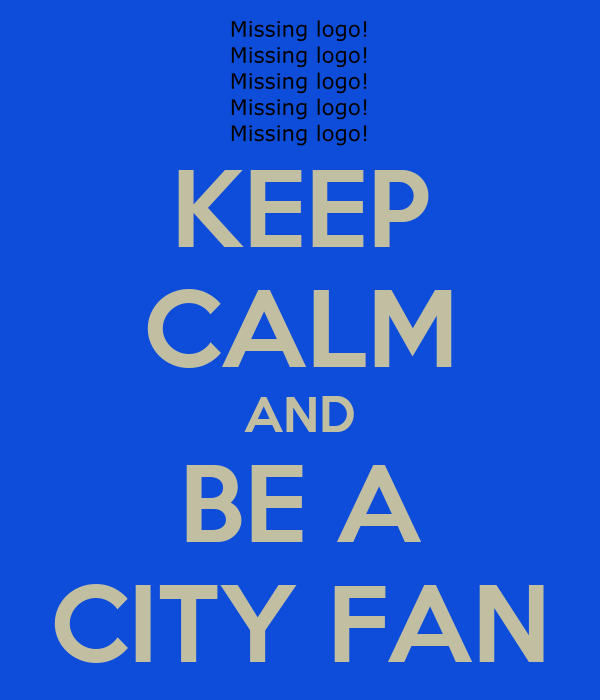 KEEP CALM AND BE A CITY FAN