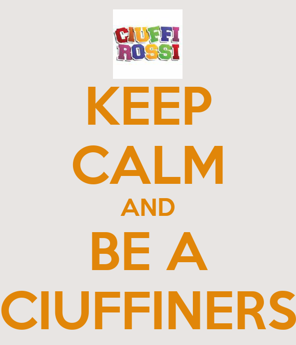 KEEP CALM AND BE A CIUFFINERS