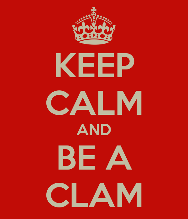 KEEP CALM AND BE A CLAM