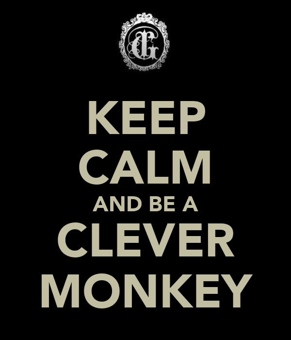 KEEP CALM AND BE A CLEVER MONKEY