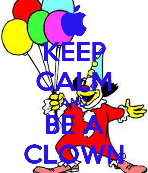 KEEP CALM AND BE A CLOWN