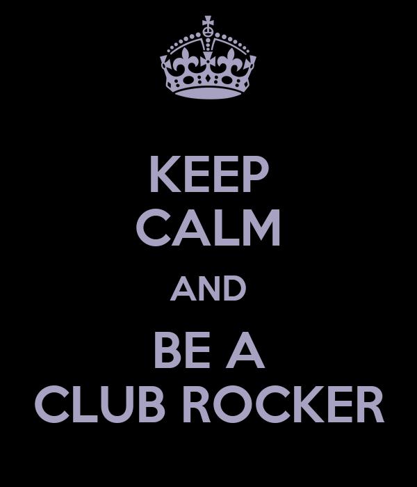 KEEP CALM AND BE A CLUB ROCKER