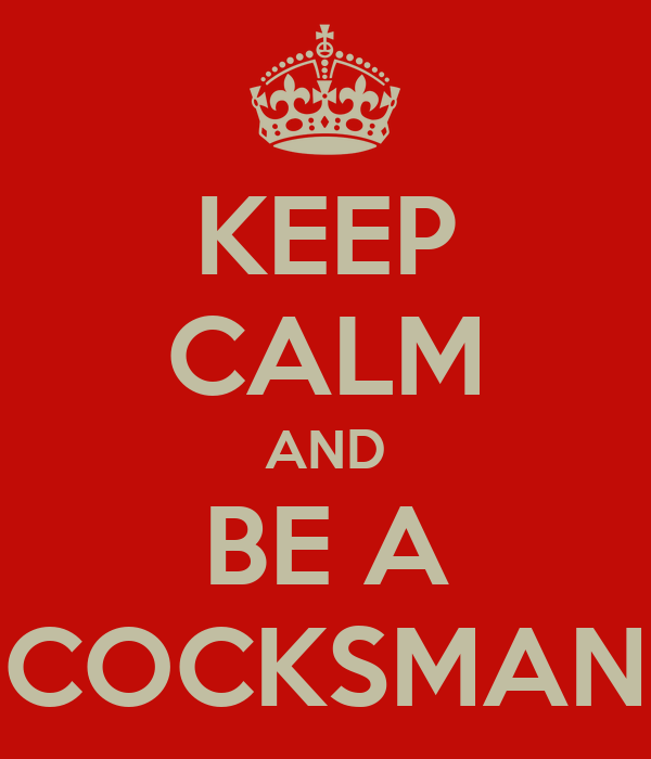 KEEP CALM AND BE A COCKSMAN