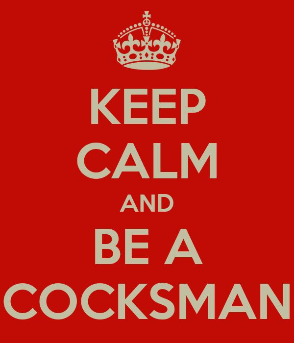 KEEP CALM AND BE A COCKSMAN