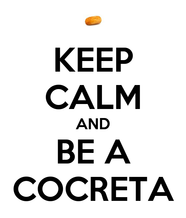 KEEP CALM AND BE A COCRETA