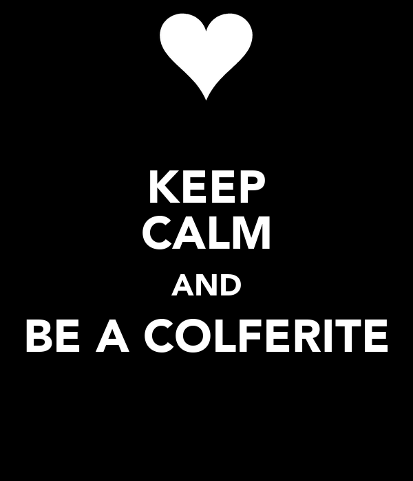 KEEP CALM AND BE A COLFERITE