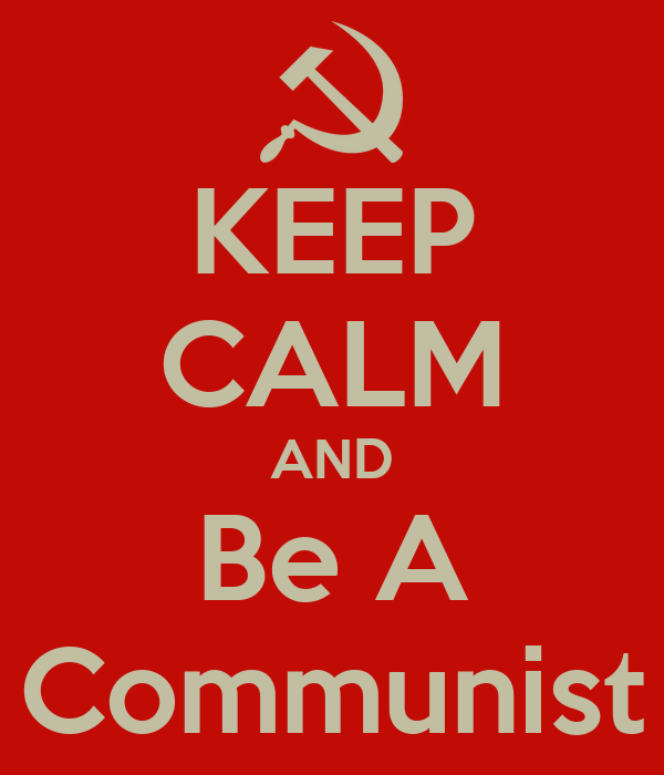 KEEP CALM AND Be A Communist