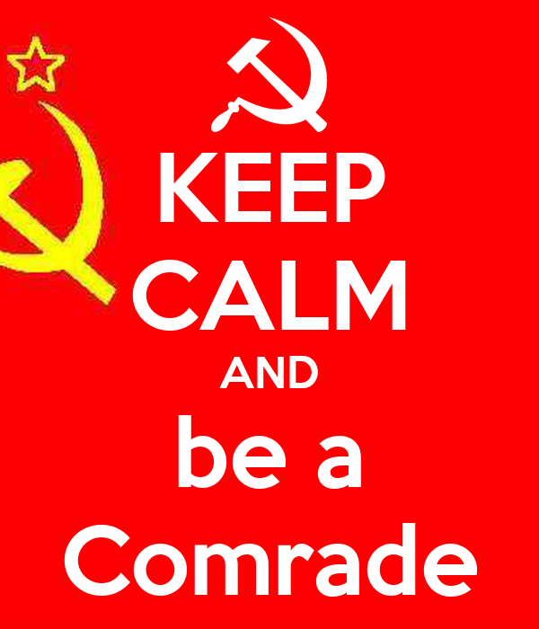 KEEP CALM AND be a Comrade