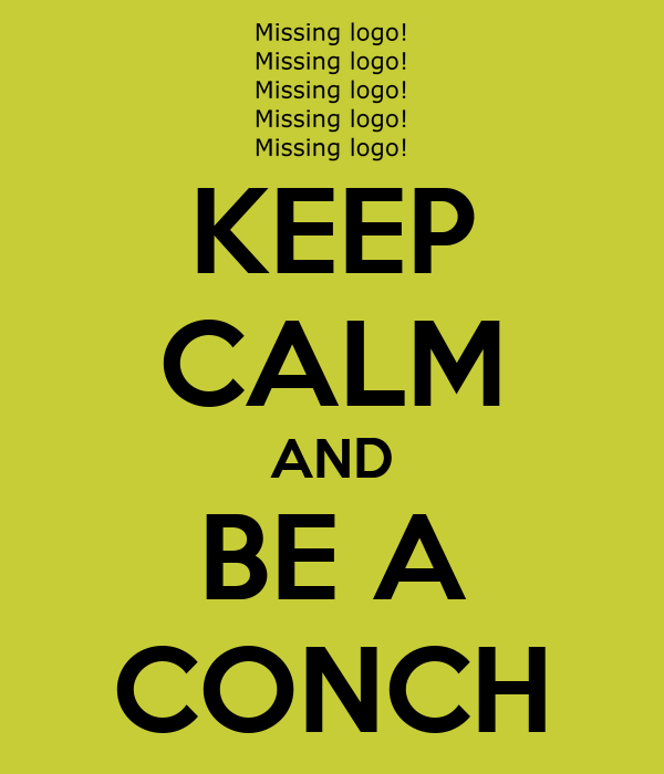 KEEP CALM AND BE A CONCH