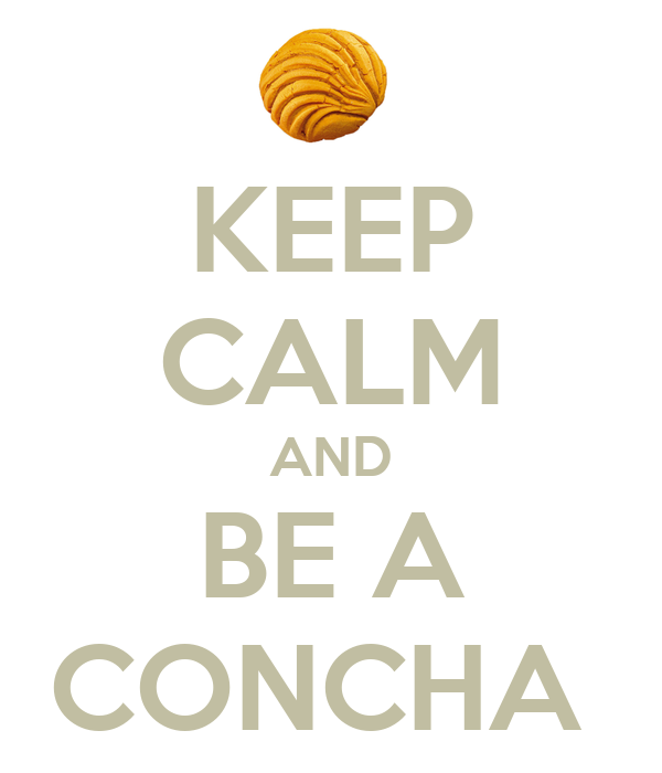 KEEP CALM AND BE A CONCHA