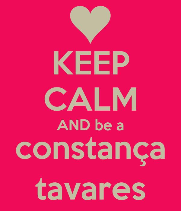 KEEP CALM AND be a constança tavares