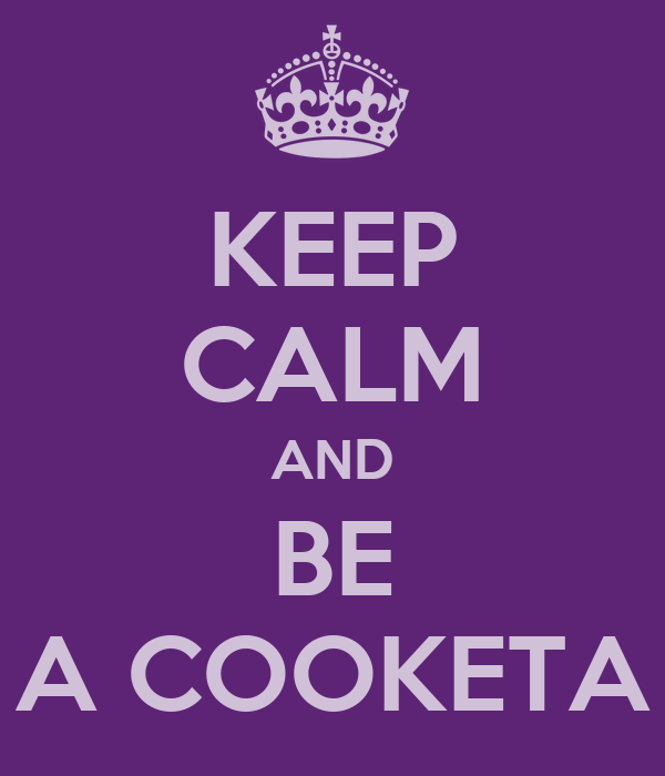 KEEP CALM AND BE A COOKETA