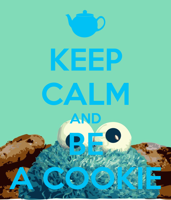 KEEP CALM AND BE A COOKIE