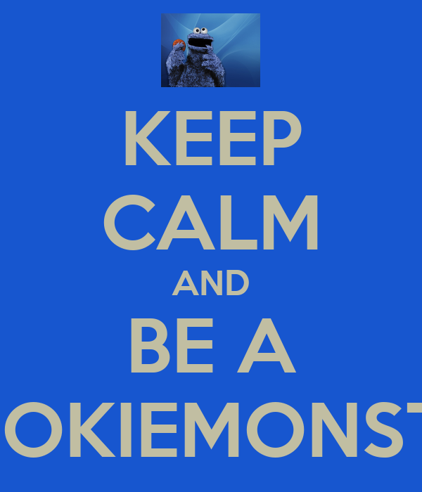 KEEP CALM AND BE A COOKIEMONSTER
