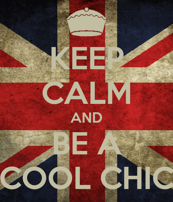 KEEP CALM AND BE A COOL CHIC