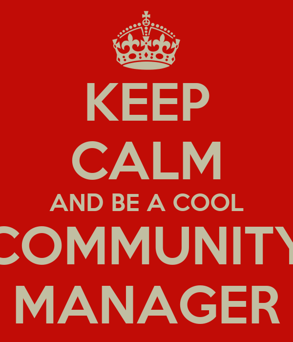 KEEP CALM AND BE A COOL COMMUNITY MANAGER