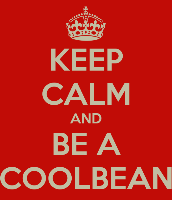 KEEP CALM AND BE A COOLBEAN